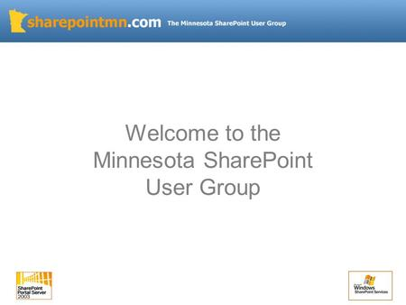 Welcome to the Minnesota SharePoint User Group. Introductions / Overview SharePoint 101 High level overview of SharePoint Differences between SharePoint.