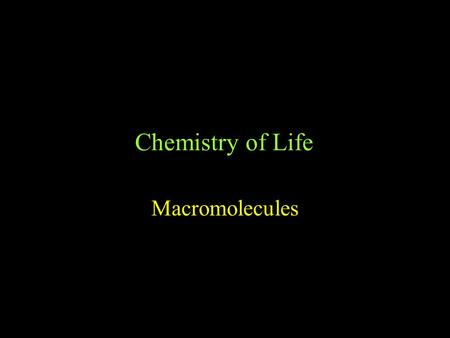 Chemistry of Life Macromolecules Smaller molecules linked together to create large molecules –Polymerization –Have specific 3d shape Proteins - enzymes,