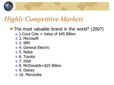 Highly Competitive Markets The most valuable brand in the world? (2007) 1.Coca Cola = Value of $45 Billion 2. Microsoft 3. IBM 4. General Electric 5. Nokia.