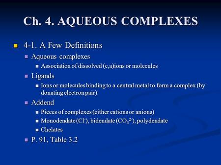 Ch. 4. AQUEOUS COMPLEXES 4-1. A Few Definitions 4-1. A Few Definitions Aqueous complexes Aqueous complexes Association of dissolved (c,a)ions or molecules.