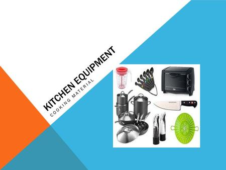 KITCHEN EQUIPMENT COOKING MATERIAL. MAJOR COOKING APPLIANCES Stove – Consists of a cooktop, and oven and a broiler Electric or Gas Cooktop – Coil and.