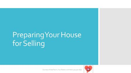 Preparing Your House for Selling Courtesy of Kate Paulin, Your Realtor with Heart, 303-520-0837.