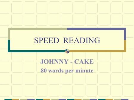 SPEED READING JOHNNY - CAKE 80 words per minute. Once upon a time there was an old man and an old woman, and a little boy. One morning the old woman made.