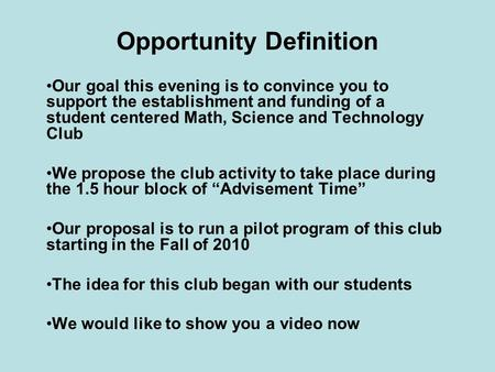 Opportunity Definition Our goal this evening is to convince you to support the establishment and funding of a student centered Math, Science and Technology.