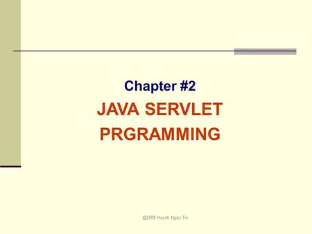 @2008 Huynh Ngoc Tin Chapter #2 JAVA SERVLET PRGRAMMING.
