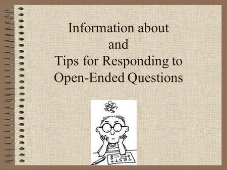 Information about and Tips for Responding to Open-Ended Questions.