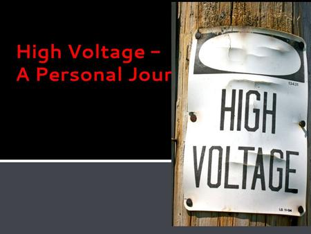 High Voltage - A Personal Journey. Just a normal, everyday kid from small town Saskatchewan… High Voltage - A Personal Journey.