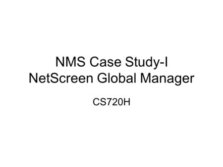 NMS Case Study-I NetScreen Global Manager CS720H.