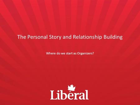 The Personal Story and Relationship Building Where do we start as Organizers?