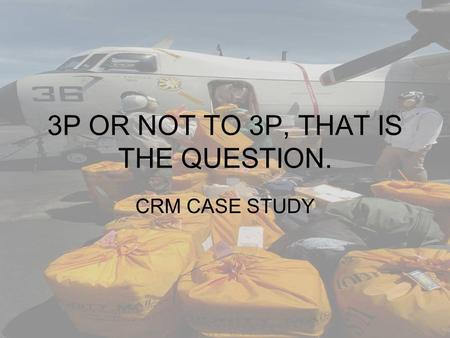 3P OR NOT TO 3P, THAT IS THE QUESTION. CRM CASE STUDY.