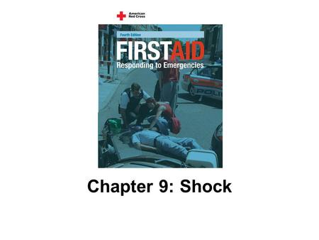 Chapter 9: Shock. 151 AMERICAN RED CROSS FIRST AID–RESPONDING TO EMERGENCIES FOURTH EDITION Copyright © 2005 by The American National Red Cross All rights.