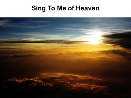 Sing To Me of Heaven. Is Heaven Real? Is God Real? (Matt. 5:16) Is Jesus Real? (Mk. 16:19) Is Your Prayer Real? (Matt. 6:9) Is Your Standard Real? (Matt.