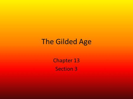 The Gilded Age Chapter 13 Section 3. Gilded Age Time period from about 1870 to 1900 – Amazing new inventions led to rapid industrial growth – Cities expanded.