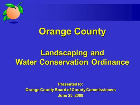 Orange County Landscaping and Water Conservation Ordinance Presented to: Orange County Board of County Commissioners June 23, 2009.