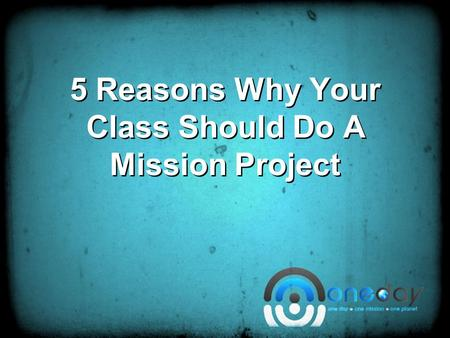 5 Reasons Why Your Class Should Do A Mission Project.