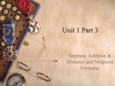 Unit 1 Part 3 Segment Addition & Distance and Midpoint Formulas.