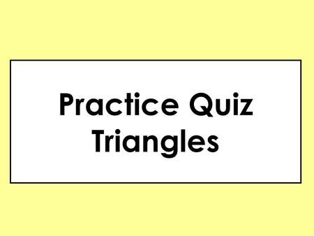 Practice Quiz Triangles.