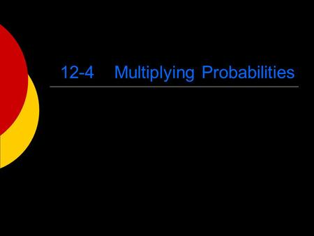 12-4 Multiplying Probabilities. Probability of Two Independent Events  If two events A and B are independent then the probability of both events occurring.