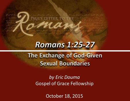 Gospel of Grace Fellowship (www.ggf.church)0 by Eric Douma Gospel of Grace Fellowship October 18, 2015.