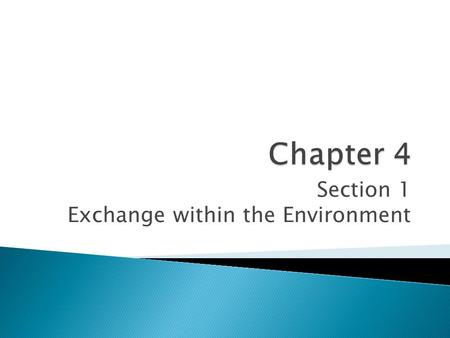 Section 1 Exchange within the Environment.  A cell must be able to take in energy and get rid of wastes  The exchange of materials between a cell and.