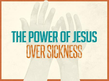Jesus' Power Over Sickness. Significance of the Signs The Works of Jesus Show His Relationship To the Father. (John 10:37-38) If I do not do the works.