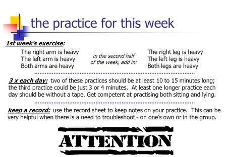 The practice for this week 1st week's exercise: in the second half of the week, add in: The right arm is heavy The left arm is heavy Both arms are heavy.