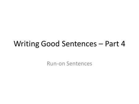 Writing Good Sentences – Part 4 Run-on Sentences.
