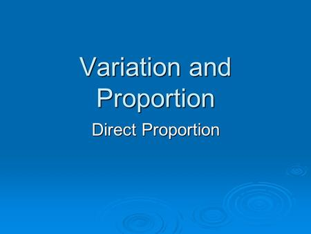Variation and Proportion Direct Proportion. The formula for direct variation can be written as y=kx where k is called the constant of variation.   The.