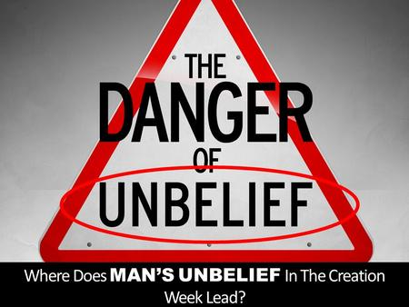 Where Does MAN'S UNBELIEF In The Creation Week Lead?