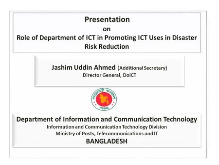 Department of Information and Communication Technology Information and Communication Technology Division Ministry of Posts, Telecommunications and IT BANGLADESH.