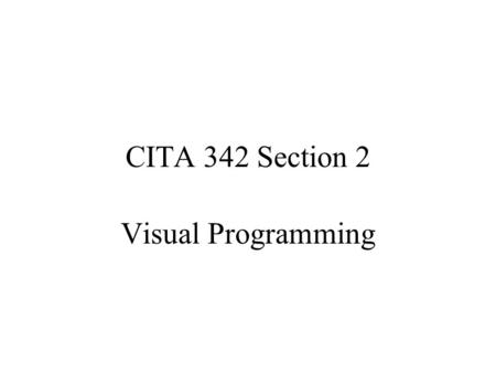 CITA 342 Section 2 Visual Programming. Allows the use of visual expressions (such as graphics, drawings, or animation) in the process of programming.