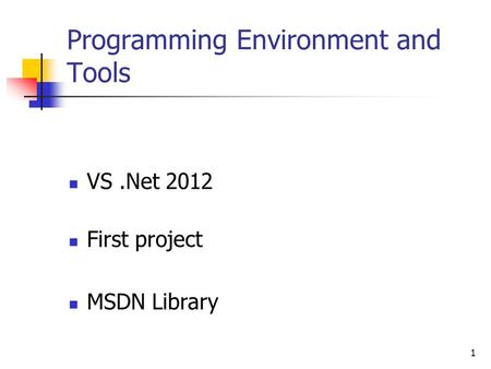 1 Programming Environment and Tools VS.Net 2012 First project MSDN Library.