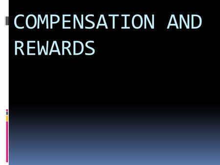 COMPENSATION AND REWARDS. Compensation  Is what employees receive in exchange for their contribution to the organization.  When managed correctly, it.