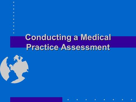 Conducting a Medical Practice Assessment. PurposePurpose To determine the readiness of the medical practice to receive payment by a given reimbursement.