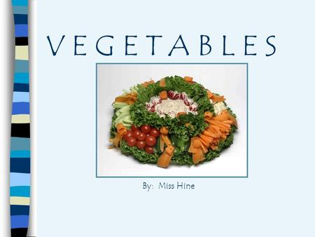 V E G E T A B L E S By: Miss Hine. 8 Classifications of Vegetables 1. Bulbs Onions Fennel Garlic.