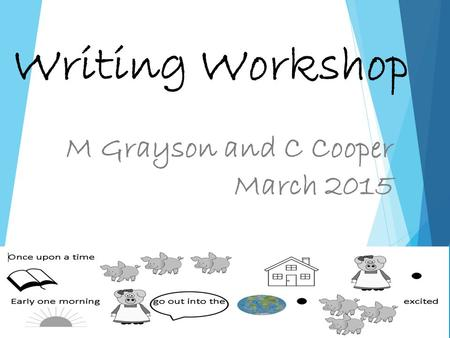 Writing Workshop M Grayson and C Cooper March 2015.