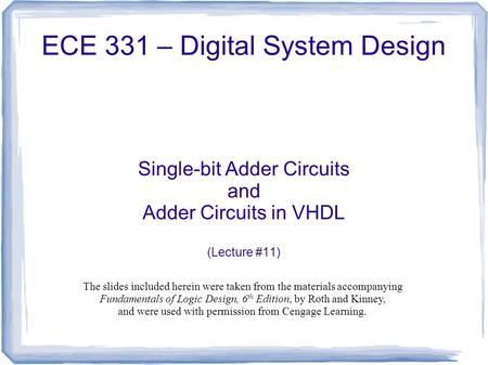 ECE 331 – Digital System Design Single-bit Adder Circuits and Adder Circuits in VHDL (Lecture #11) The slides included herein were taken from the materials.