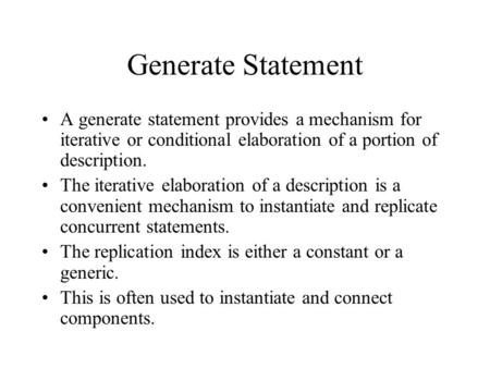 Generate Statement A generate statement provides a mechanism for iterative or conditional elaboration of a portion of description. The iterative elaboration.