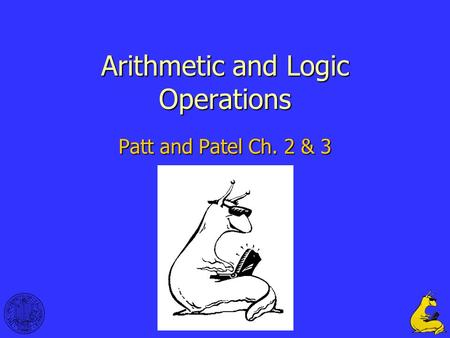 1 Arithmetic and Logic Operations Patt and Patel Ch. 2 & 3.