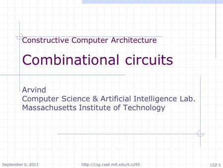 Constructive Computer Architecture Combinational circuits Arvind Computer Science & Artificial Intelligence Lab. Massachusetts Institute of Technology.