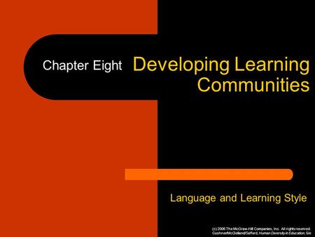 Developing Learning Communities Language and Learning Style Chapter Eight (c) 2006 The McGraw-Hill Companies, Inc. All rights reserved. Cushner/McClelland/Safford,