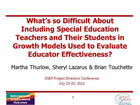 1 National Center on Educational Outcomes What's so Difficult About Including Special Education Teachers and Their Students in Growth Models Used to Evaluate.