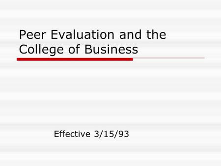 Peer Evaluation and the College of Business Effective 3/15/93.