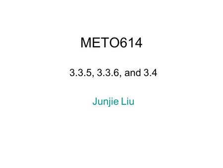 METO614 3.3.5, 3.3.6, and 3.4 Junjie Liu. SWE in two dimensions  The term in brackets are the dominant terms for the geostrophic (2.5.1) and the inertia.