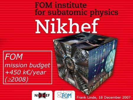 Frank Linde, 18 December 2007 FOM mission budget +450 k€/year (2008)