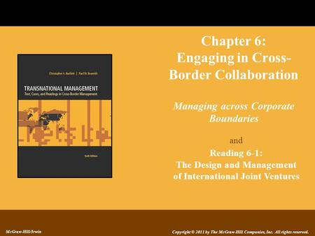 Copyright © 2011 by The McGraw-Hill Companies, Inc. All rights reserved. McGraw-Hill/Irwin Chapter 6: Engaging in Cross- Border Collaboration Managing.
