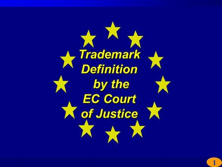 1 Trademark Definition by the EC Court of Justice Trademark Definition by the EC Court of Justice.