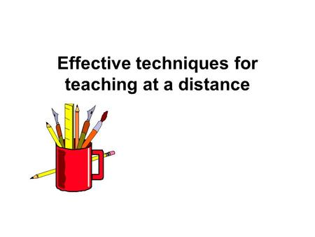 Effective techniques for teaching at a distance. The trend is to make distance education an active, dynamic learning experience.