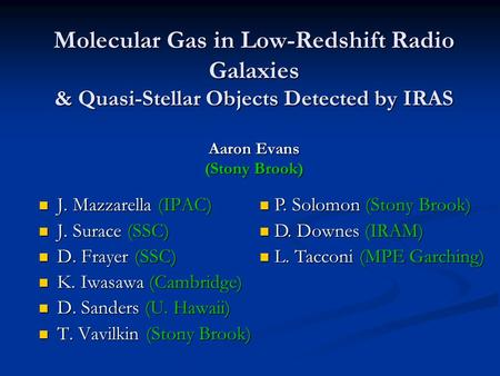 Molecular Gas in Low-Redshift Radio Galaxies & Quasi-Stellar Objects Detected by IRAS Aaron Evans (Stony Brook) J. Mazzarella (IPAC) J. Surace (SSC) D.