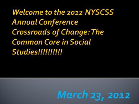March 23, 2012. 2012 NYSCSS Annual Conference Crossroads of Change: The Common Core in Social Studies.
